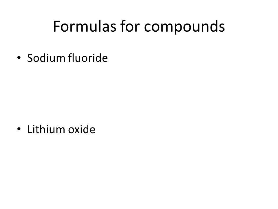 Formulas for compounds Sodium fluoride Lithium oxide