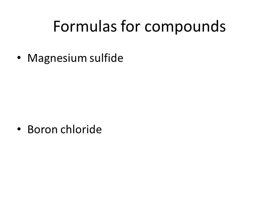 Formulas for compounds Magnesium sulfide Boron chloride