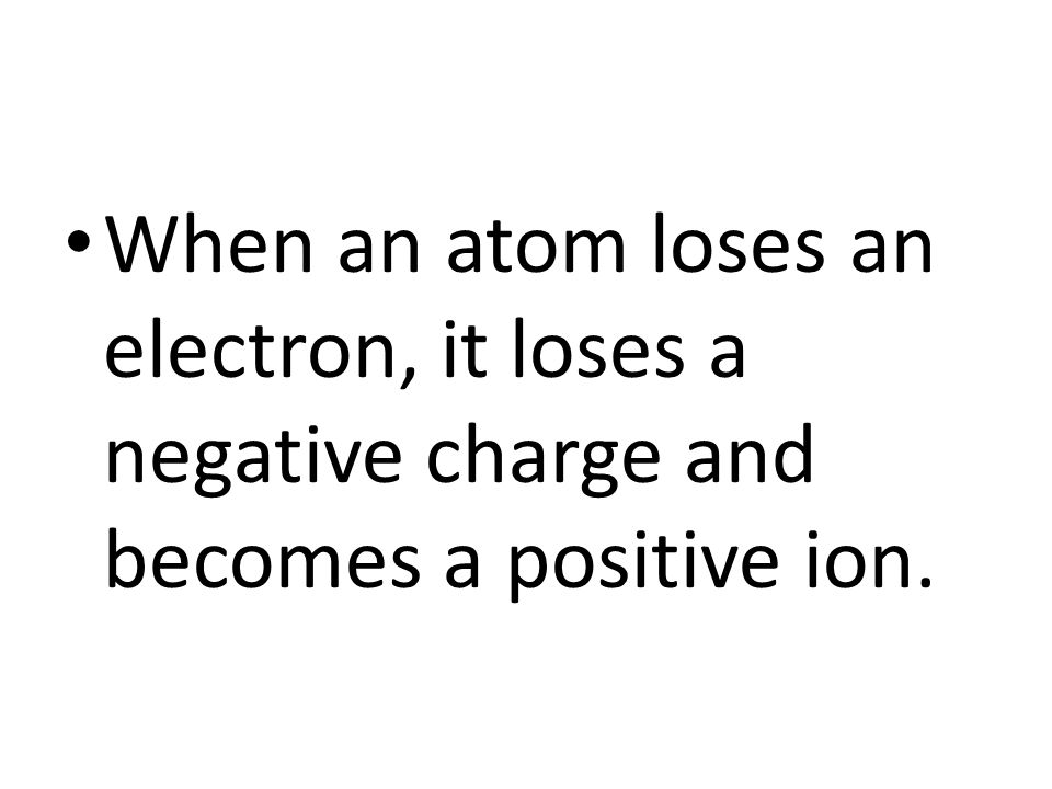 When an atom gains an electron, it gains a negative charge and becomes a negative ion.
