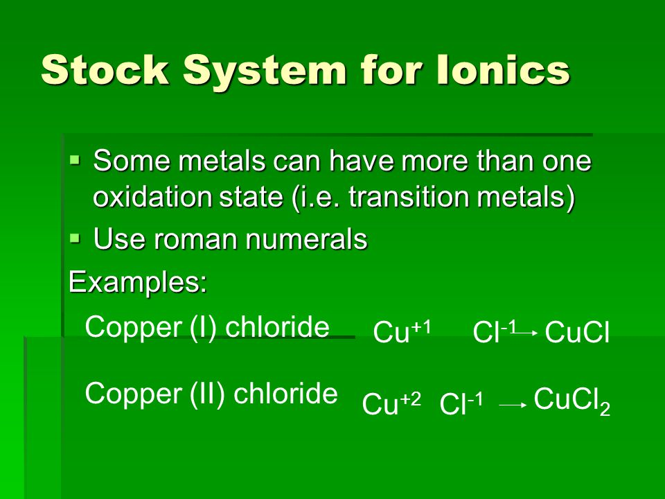 Stock System for Ionics  Some metals can have more than one oxidation state (i.e.