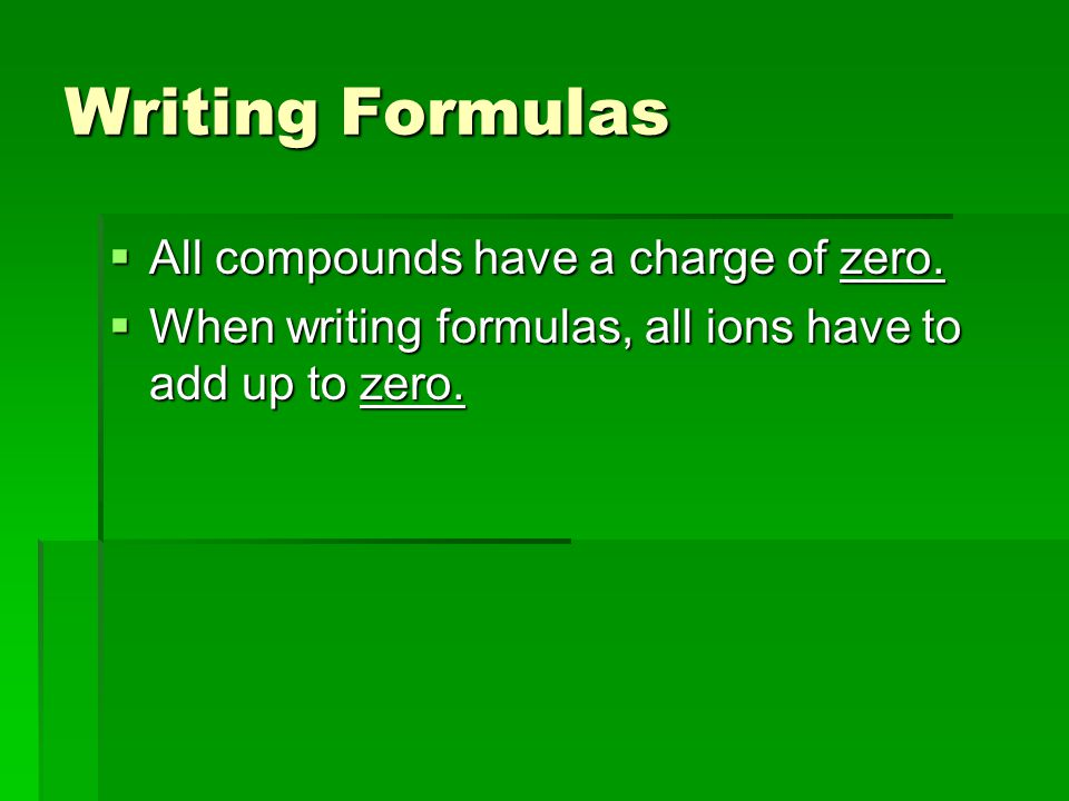 Writing Formulas  All compounds have a charge of zero.