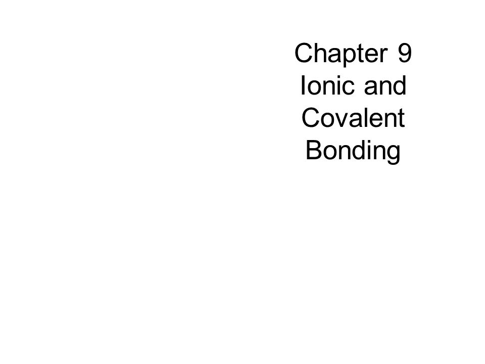 Chapter 9 Ionic and Covalent Bonding