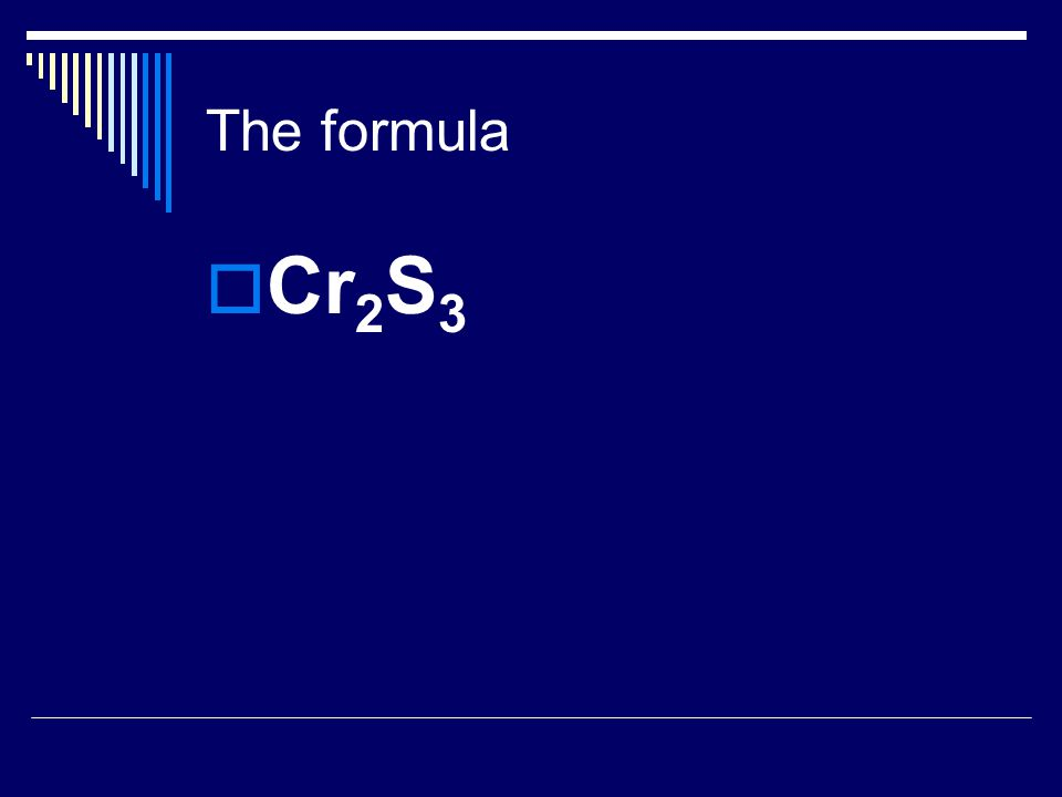 The formula  Cr 2 S 3
