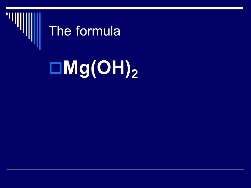 The formula  Mg(OH) 2
