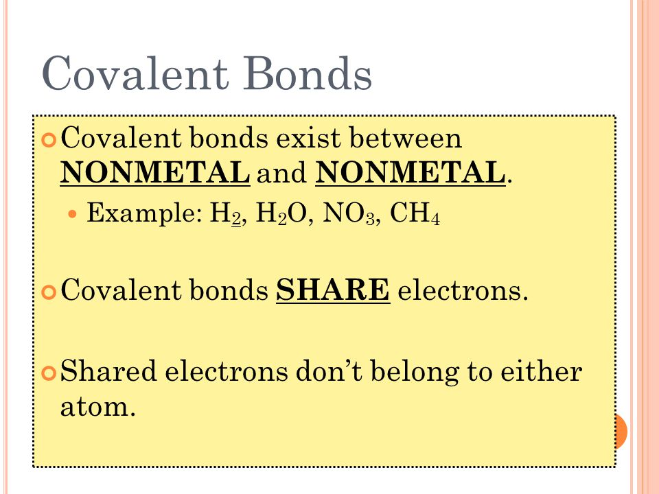 Covalent Bonds Covalent bonds exist between NONMETAL and NONMETAL.