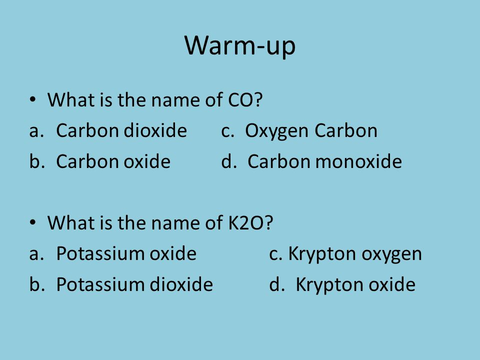 Warm-up What is the name of CO. a.Carbon dioxidec.