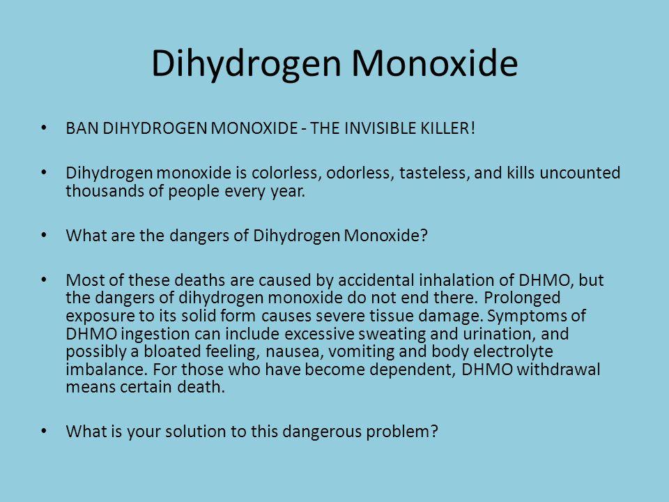 Dihydrogen Monoxide BAN DIHYDROGEN MONOXIDE - THE INVISIBLE KILLER.