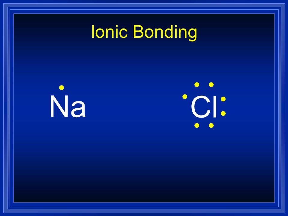 Ionic Bonding Na Cl
