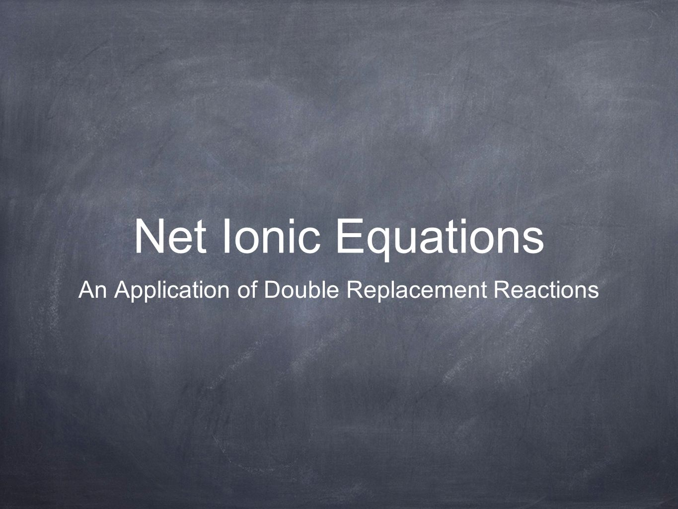 Net Ionic Equations An Application of Double Replacement Reactions