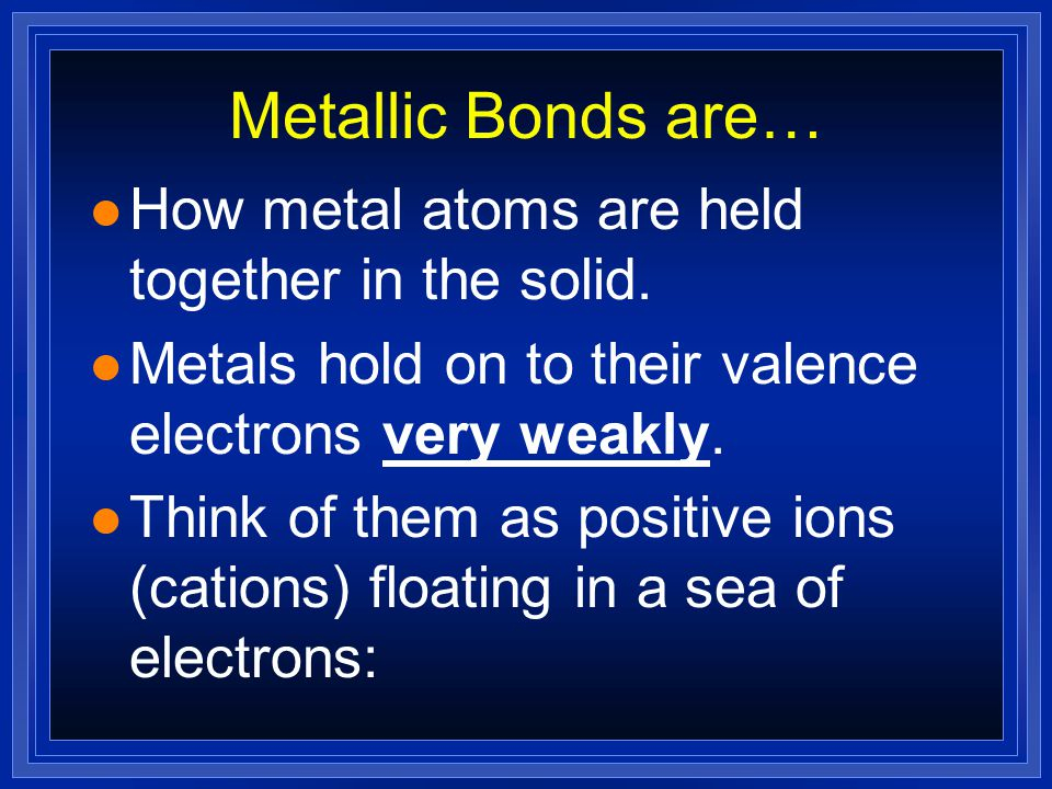 Metals and Metalic Bonding l OBJECTIVES: –Explain the importance of alloys.