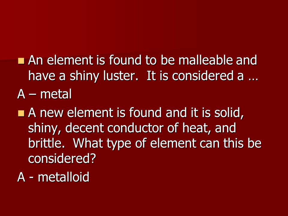 An element is found to be malleable and have a shiny luster. It is considered a … An element is found to be malleable and have a shiny luster. It is c