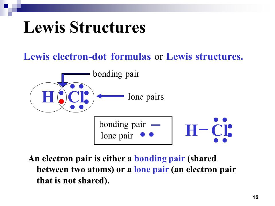 12 Lewis Structures Lewis electron-dot formulas or Lewis structures. An electron pair is either a bonding pair (shared between two atoms) or a lone pa