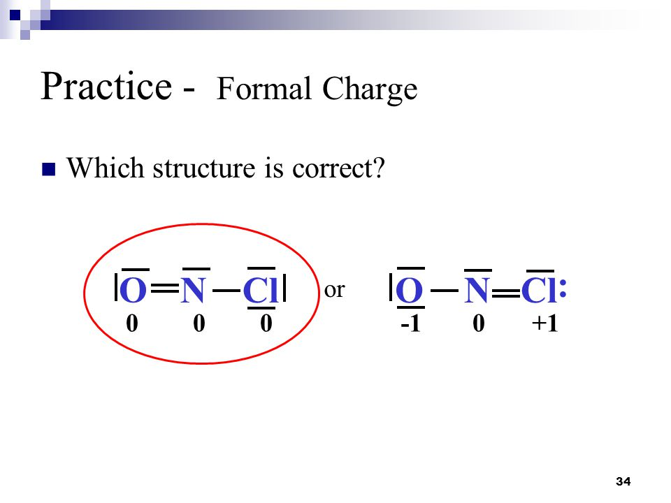 34 Practice - Formal Charge Which structure is correct? or O NCl 000 NO : 0+1