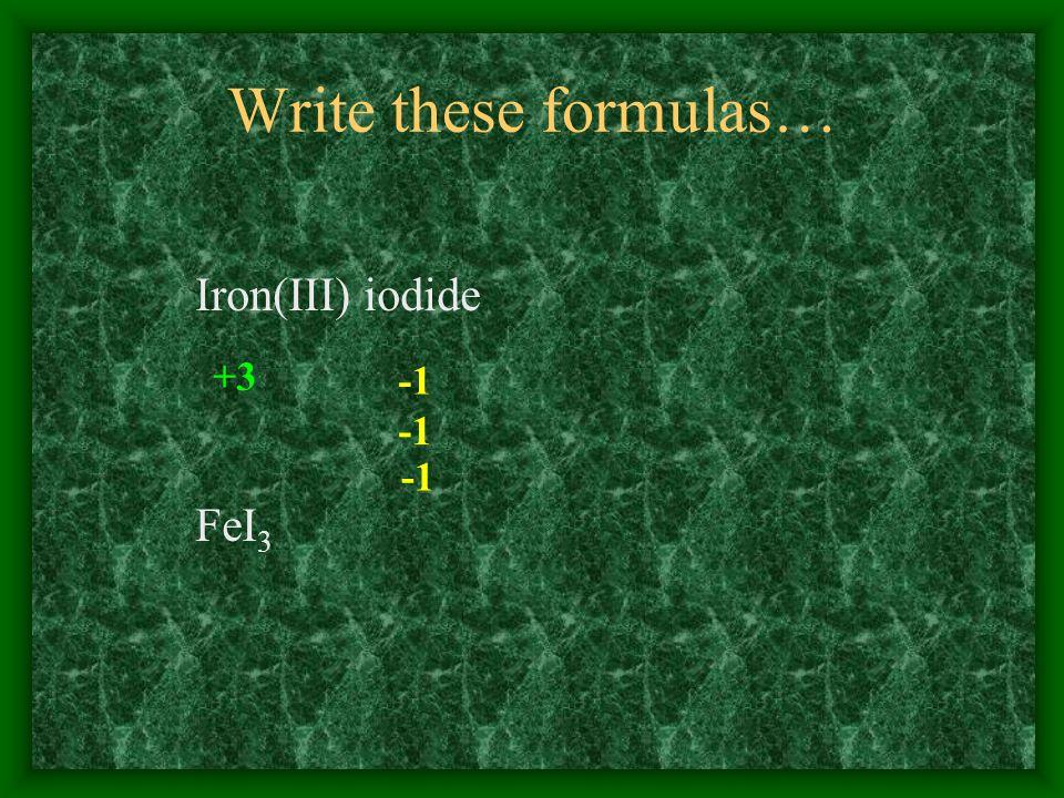 Write these formulas… Iron(III) iodide +3 FeI 3