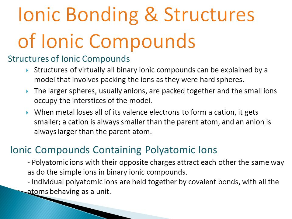  Structures of virtually all binary ionic compounds can be explained by a model that involves packing the ions as they were hard spheres.