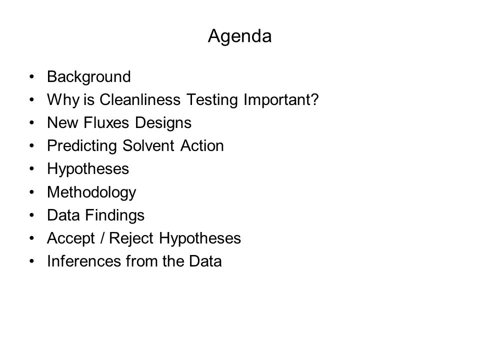 Agenda Background Why is Cleanliness Testing Important? New Fluxes Designs Predicting Solvent Action Hypotheses Methodology Data Findings Accept / Rej
