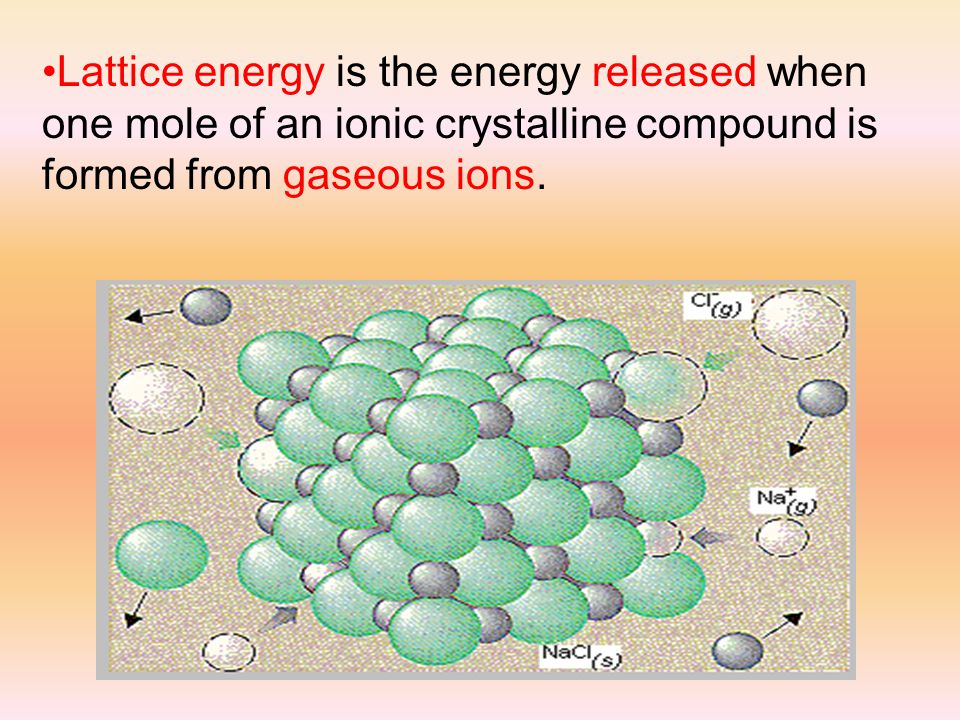 Lattice energy is the energy released when one mole of an ionic crystalline compound is formed from gaseous ions.