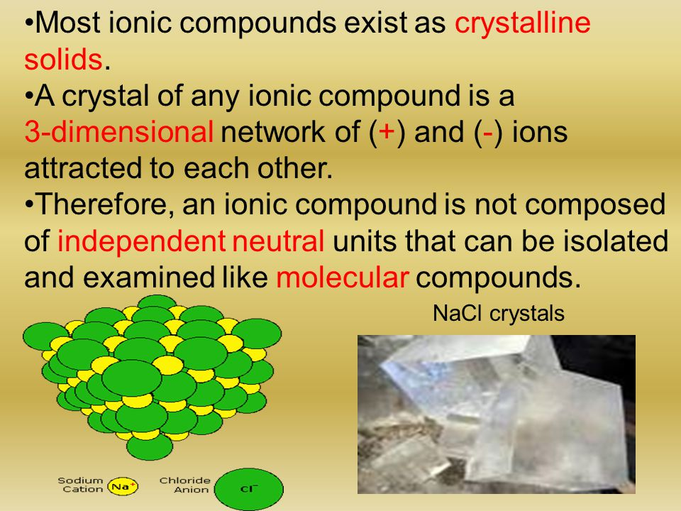 Ionic compounds usually have higher melting and boiling points than do molecular compounds.