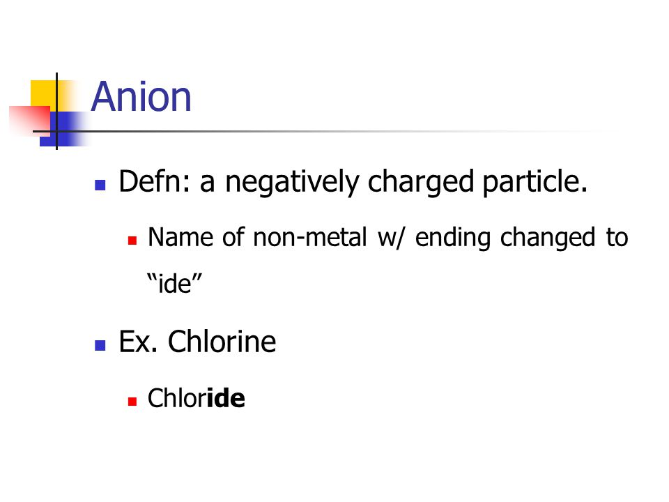 Cation Defn: A positively charged particle. Name of metal+ the word ion .