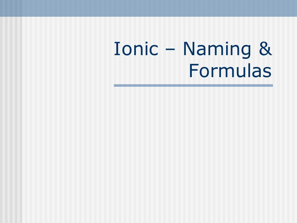 Ionic – Naming & Formulas