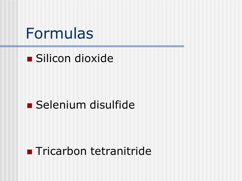 Formulas Silicon dioxide Selenium disulfide Tricarbon tetranitride