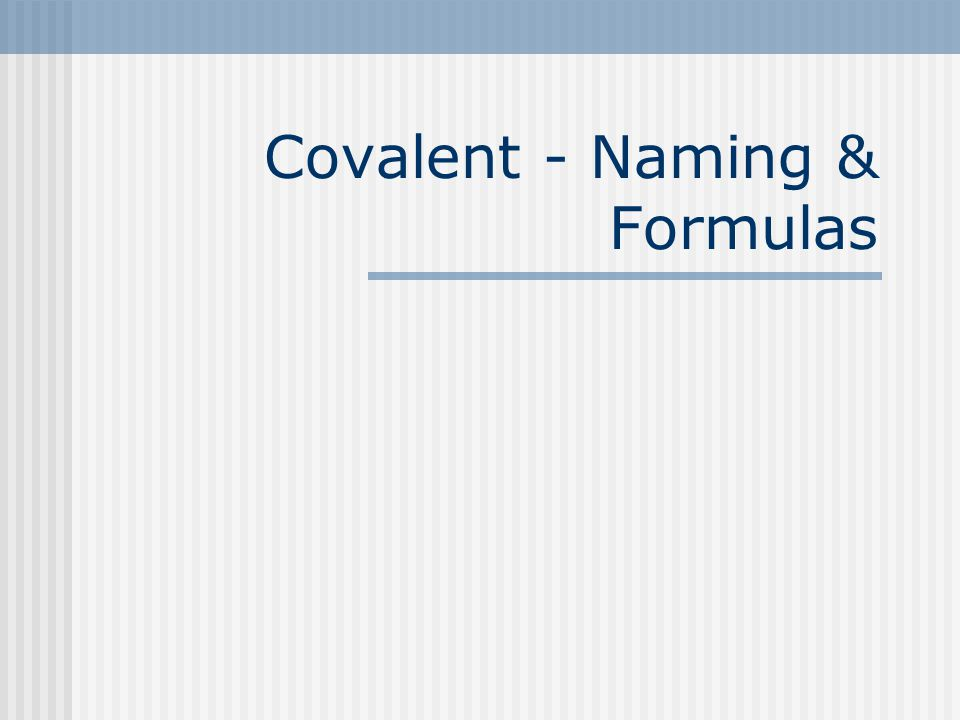Covalent - Naming & Formulas