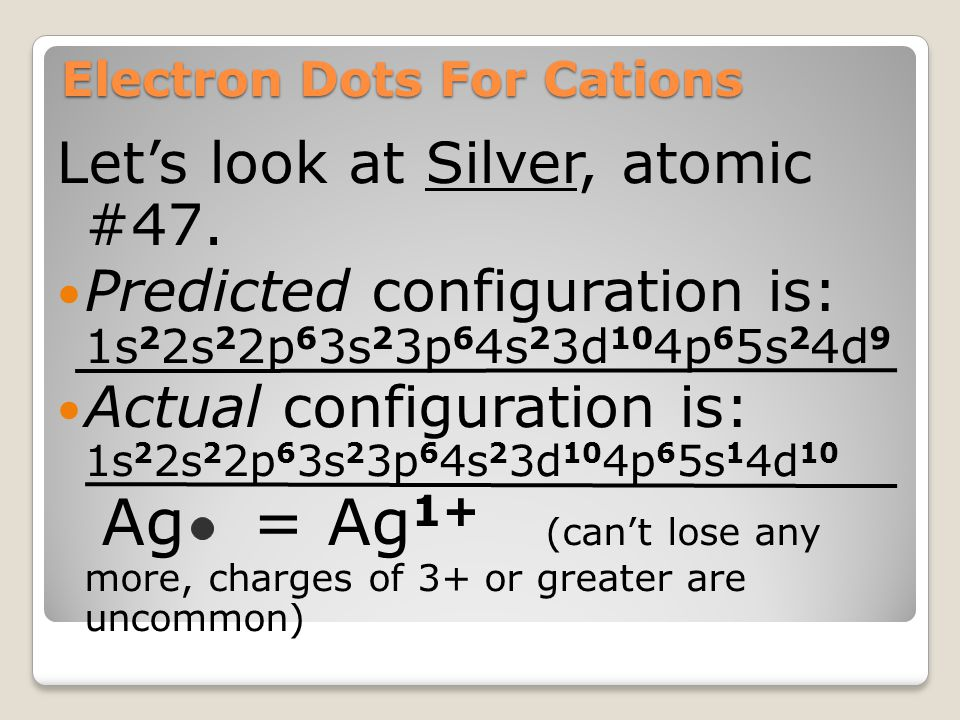 Electron Dots For Cations Metals will have few valence electrons Metals will lose the valence electrons, forming positive ions Ca 2+ NO DOTS are now s