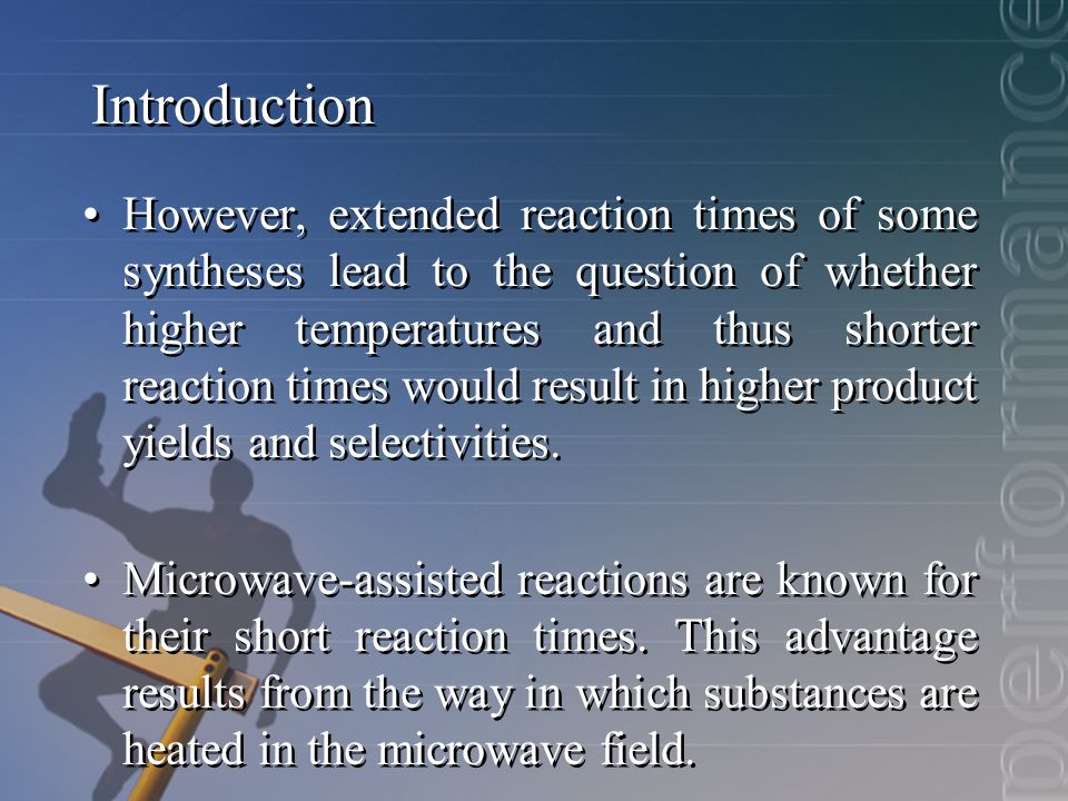 Introduction However, extended reaction times of some syntheses lead to the question of whether higher temperatures and thus shorter reaction times would result in higher product yields and selectivities.