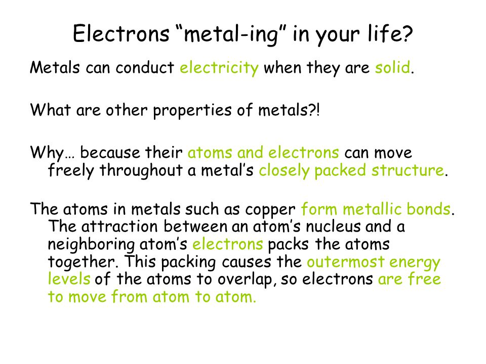 Electrons metal-ing in your life. Metals can conduct electricity when they are solid.