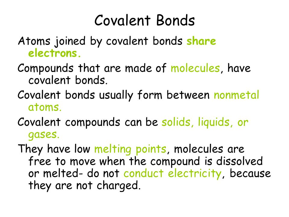 Covalent Bonds Atoms joined by covalent bonds share electrons.