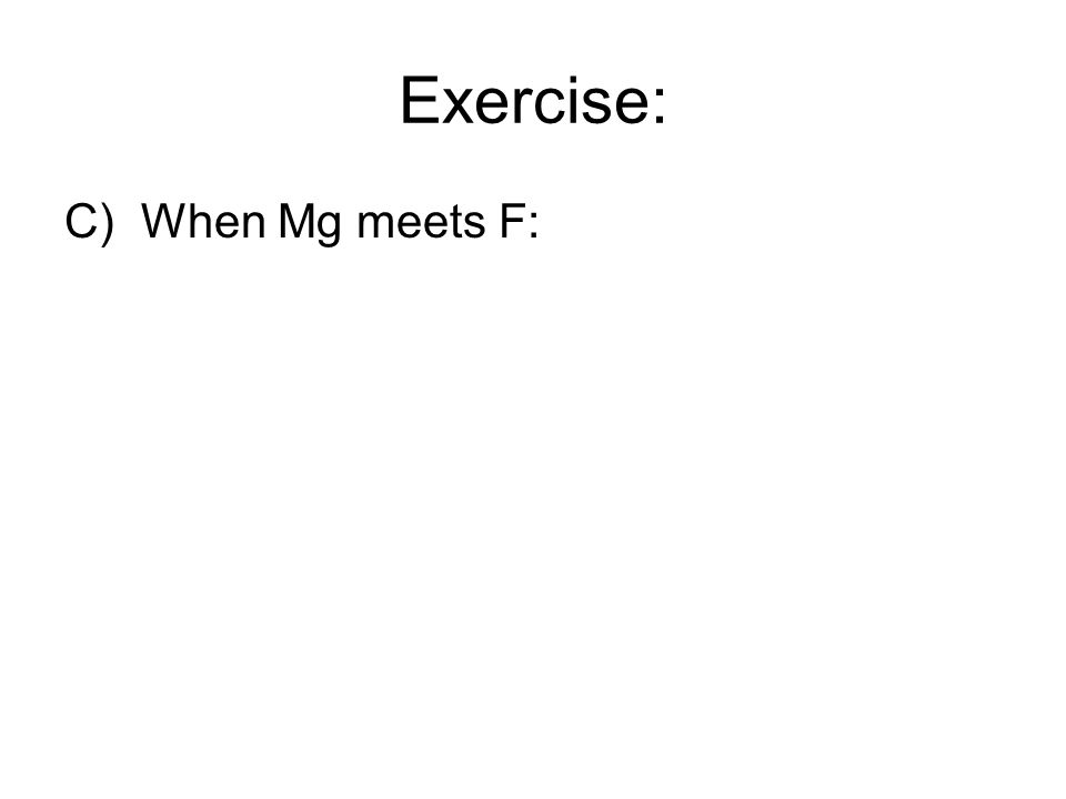 Exercise: C) When Mg meets F: