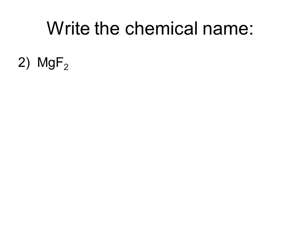 2) MgF 2 Write the chemical name:
