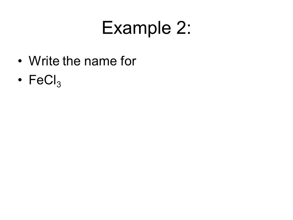 Example 2: Write the name for FeCl 3