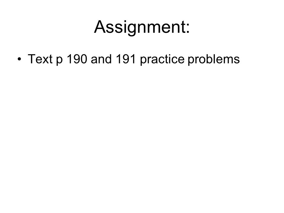 Assignment: Text p 190 and 191 practice problems