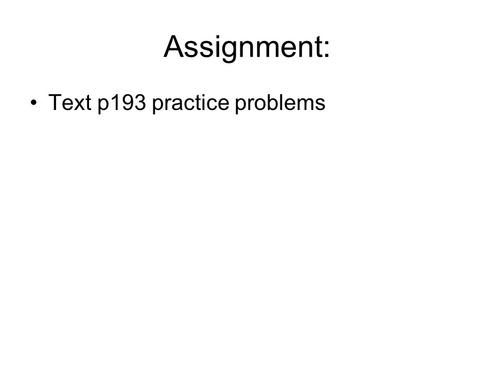 Assignment: Text p193 practice problems