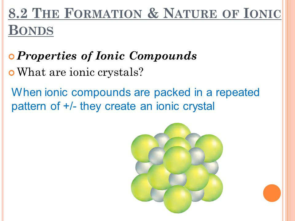 8.2 T HE F ORMATION & N ATURE OF I ONIC B ONDS What are binary ionic compounds.