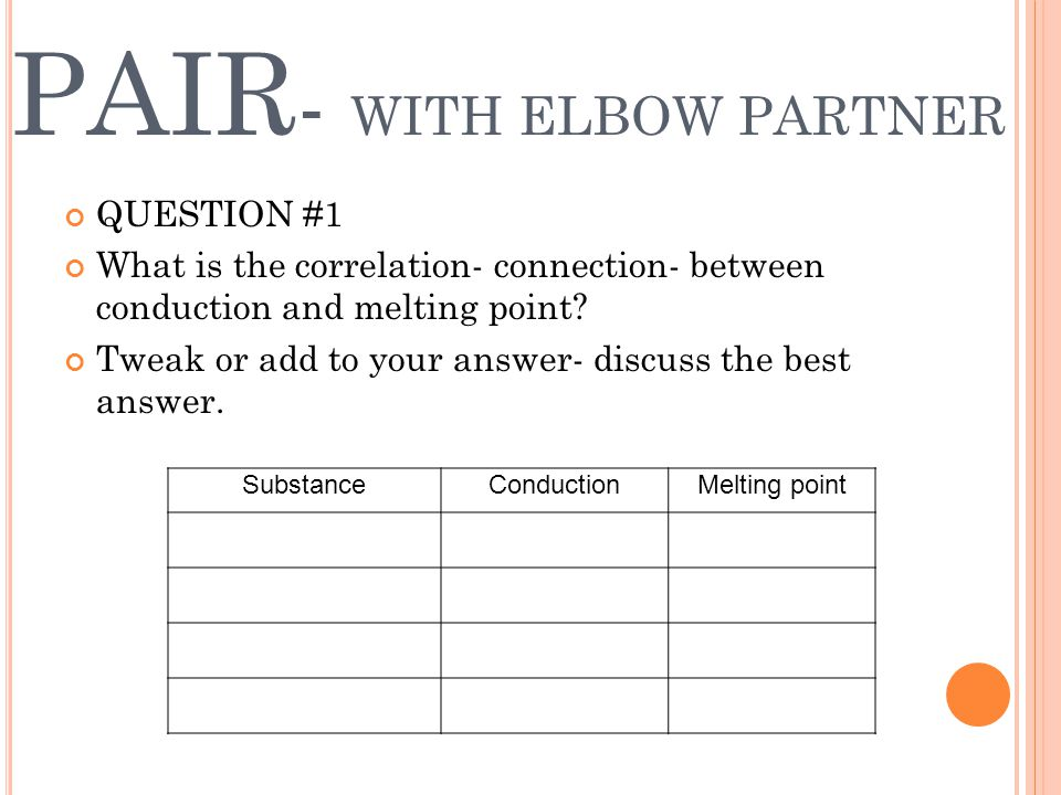 PAIR - WITH ELBOW PARTNER QUESTION #1 What is the correlation- connection- between conduction and melting point.