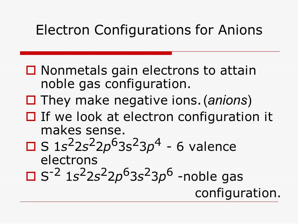 Electron Configurations for Anions  Nonmetals gain electrons to attain noble gas configuration.