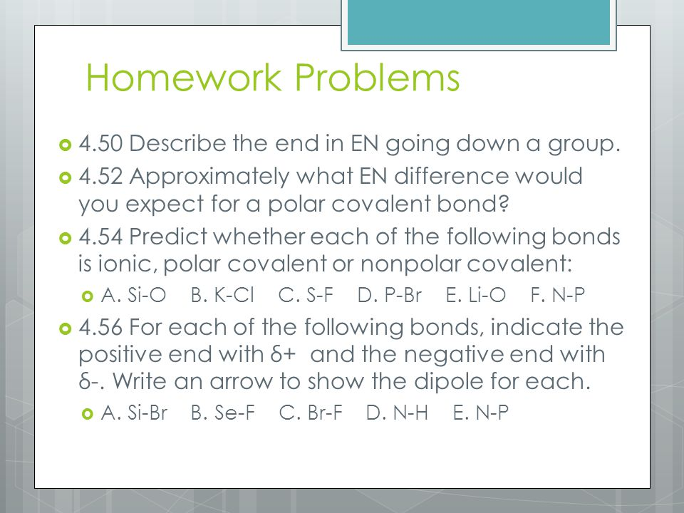 Homework Problems  4.50 Describe the end in EN going down a group.