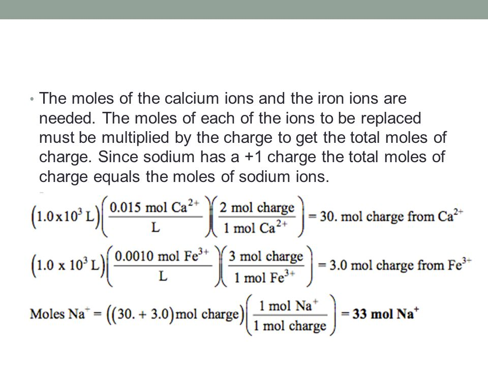 The moles of the calcium ions and the iron ions are needed. The moles of each of the ions to be replaced must be multiplied by the charge to get the t