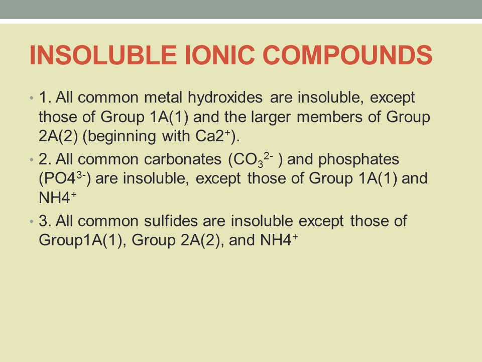 INSOLUBLE IONIC COMPOUNDS 1. All common metal hydroxides are insoluble, except those of Group 1A(1) and the larger members of Group 2A(2) (beginning w