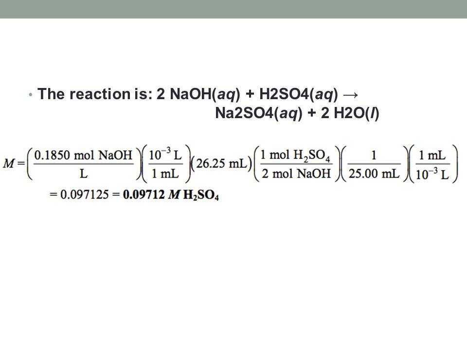 The reaction is: 2 NaOH(aq) + H2SO4(aq) → Na2SO4(aq) + 2 H2O(l)