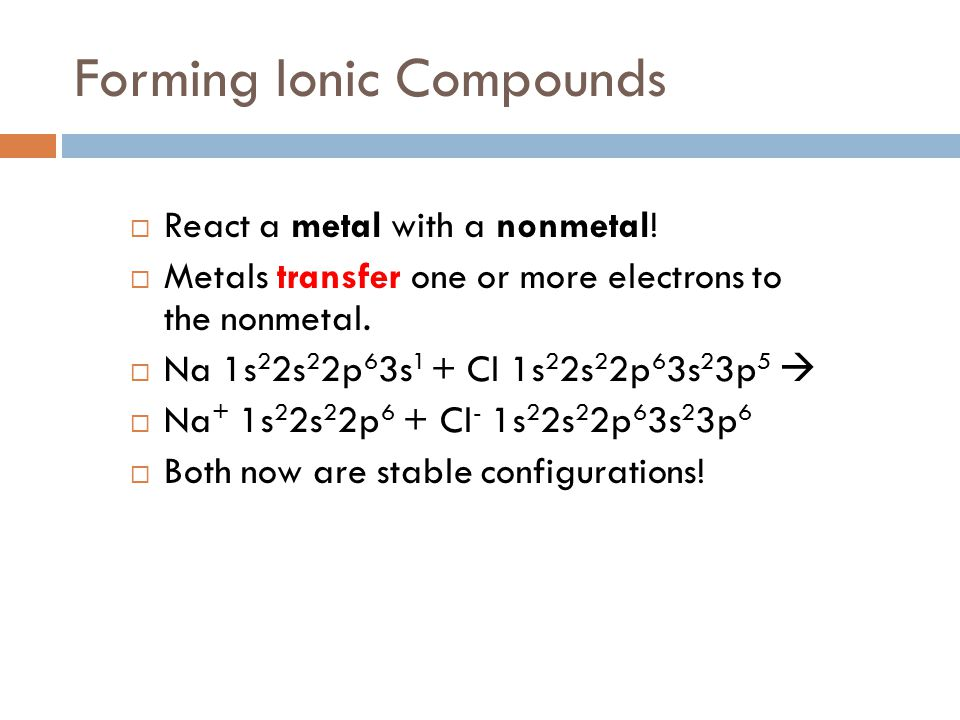 Forming Ionic Compounds  React a metal with a nonmetal.