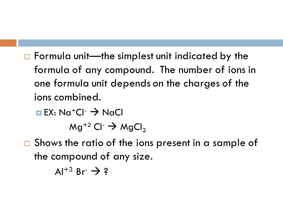  Formula unit—the simplest unit indicated by the formula of any compound.