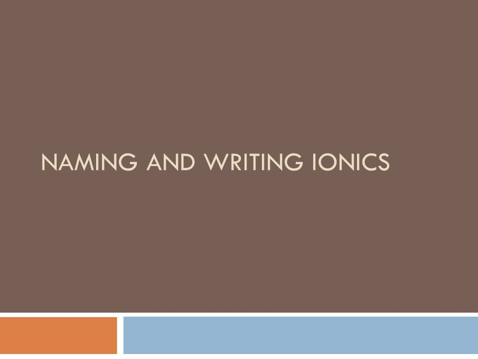 NAMING AND WRITING IONICS