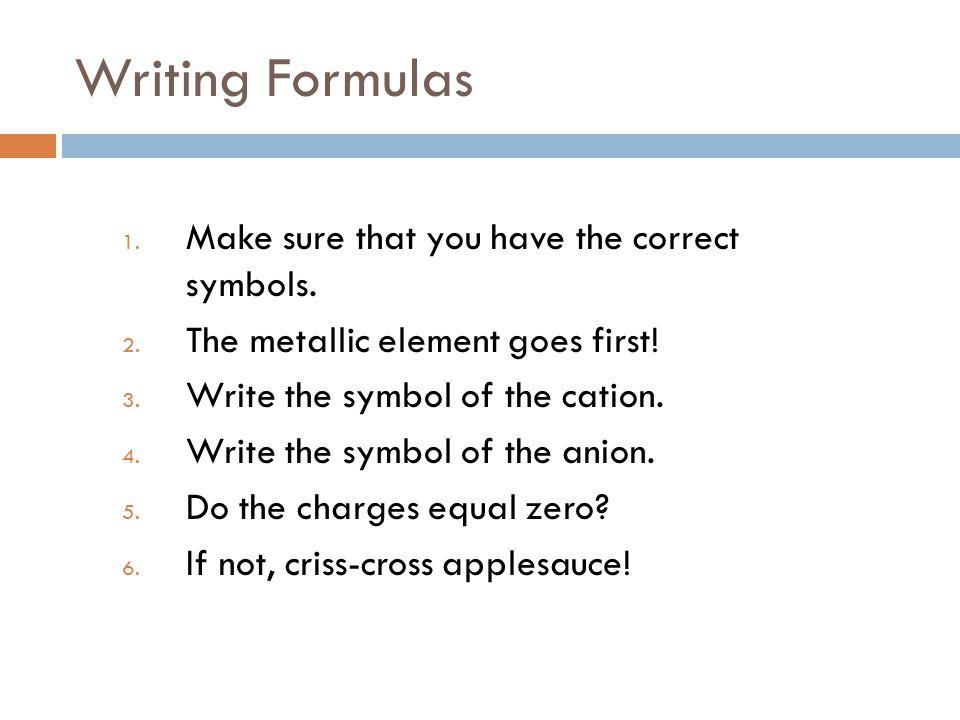 Writing Formulas 1. Make sure that you have the correct symbols.