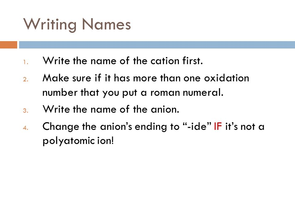 Writing Names 1.Write the name of the cation first.