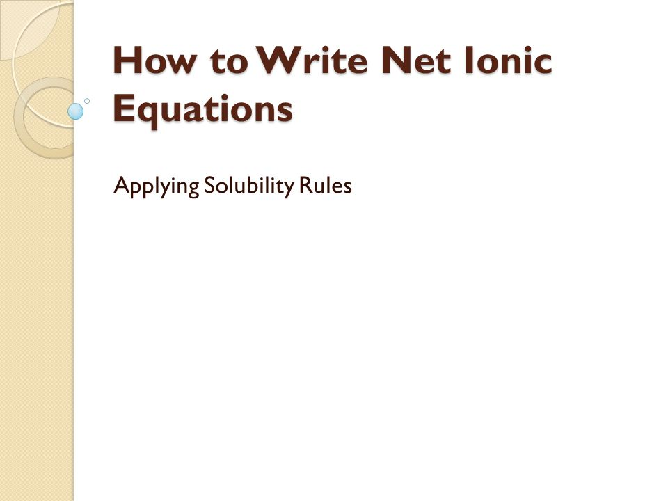 How to Write Net Ionic Equations Solve the problem, showing all steps Step 1: Predict the products of the double displacement reaction and ensure that the equation is balanced.