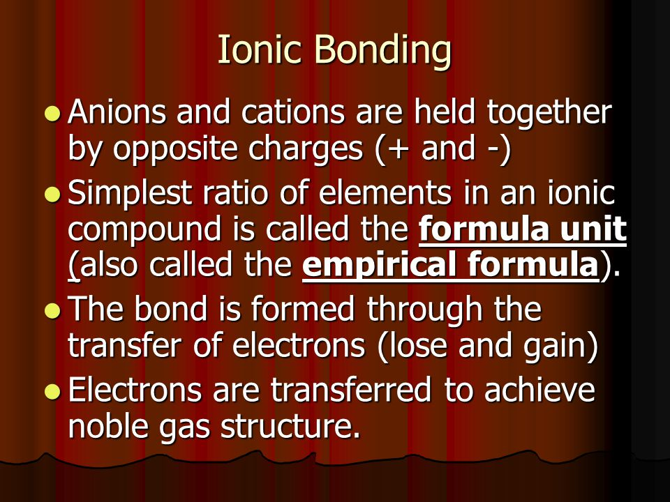 Ionic Bonding Anions and cations are held together by opposite charges (+ and -) Anions and cations are held together by opposite charges (+ and -) Si