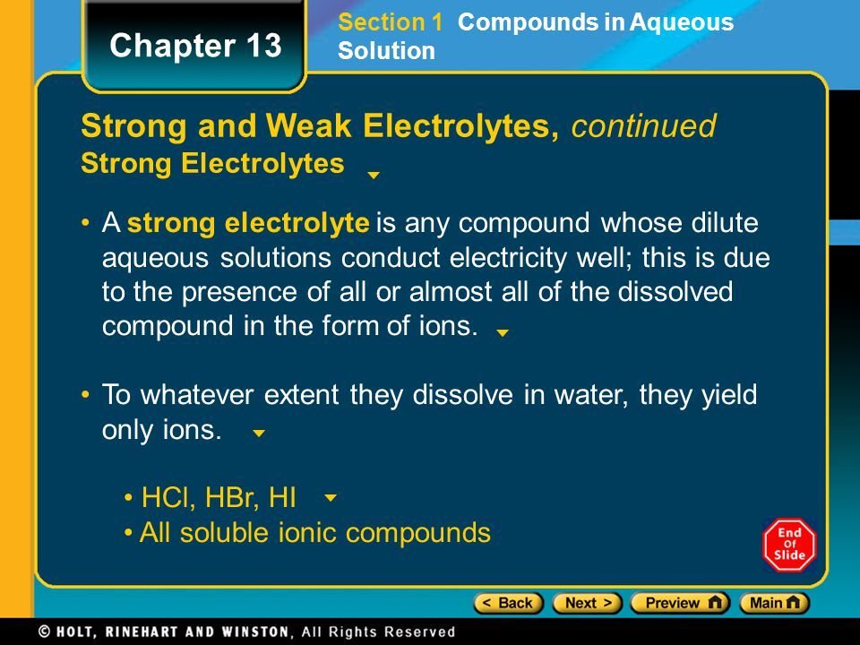 Strong and Weak Electrolytes, continued Strong Electrolytes A strong electrolyte is any compound whose dilute aqueous solutions conduct electricity we